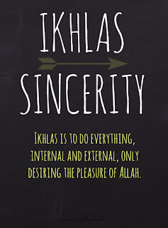 Ikhlas is to do everything only desiring the pleasure of Allah
