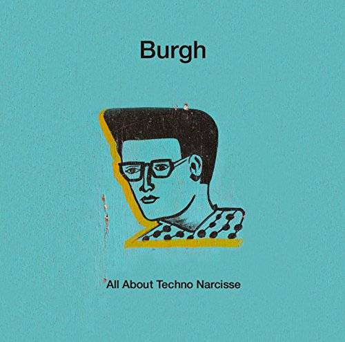 [Album] Burgh – テクノ・ナルシスのすべて (2015.12.09/MP3/RAR)