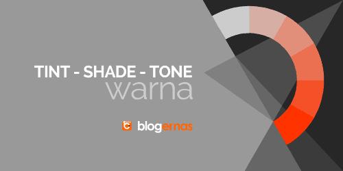Pengertian Tint, Shade dan Tone Warna Lengkap dg Contoh