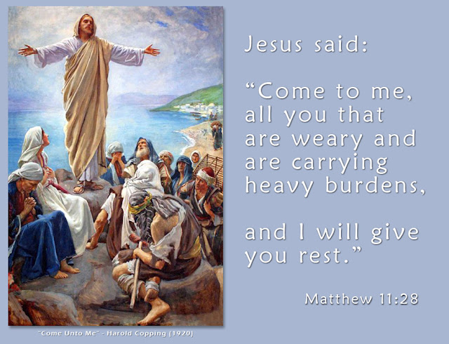 "Jesus Said, ""Come to me, all you that are weary and are carrying heavy burdens, and I will give you rest."" Matthew 11:28"