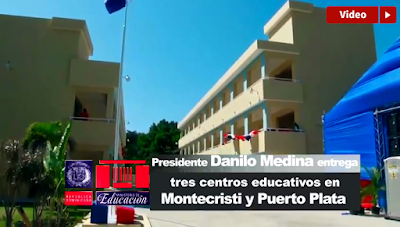 Presidente Danilo Medina entrega tres centros educativos en Montecristi y Puerto Plata