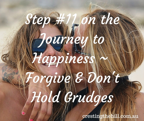 Step #11 on the Journey to Happiness ~ Forgive & Don't Hold Grudges - life is too short to waste it on toxic things