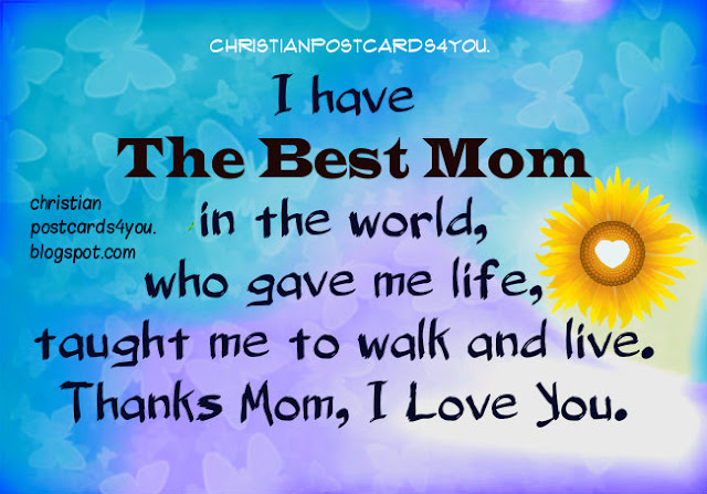 I Have The Best Mom in the World. Happy Mother's day, happy birthday mom, words to my mom, nice words, message for my mother, I love you, mom. free christian card, thank you mum free images.