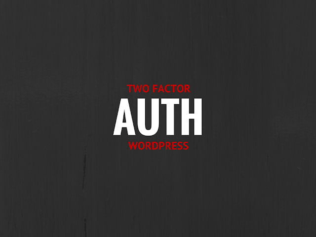 List of plugins to enable two factor auth in wordpress website