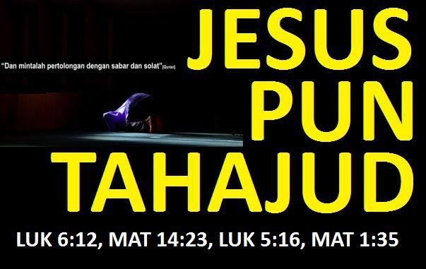 Coba Di Fikir...Tarnyata Jesus Pun Sholat Tahajud, Begitu Agungnya Tahajud