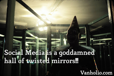 "Meme with evil clown in hall of mirrors, text sasy ""Social Media is a goddamned hall of twisted mirror!!!"" Vanholio.com"