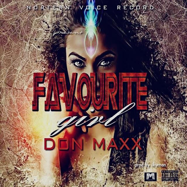 MUSIC: DON MAXX- FAVORITE GIRL