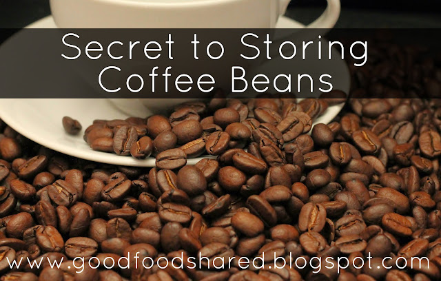 How to Store whole Coffee Beans and get the best from them. GoodFoodShared.Blogspot.com