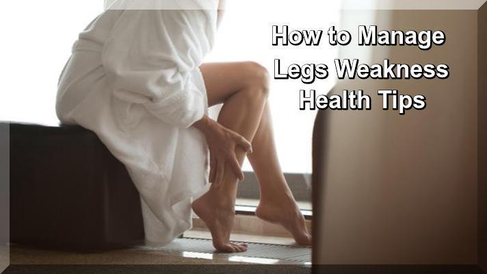 How to Manage Legs Weakness Health Tips