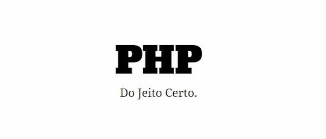 """Site tem vasto material que ensina """"PHP do Jeito Certo"""" totalmente de graça."""