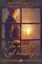 http://lecturasmaite.blogspot.com.es/2013/05/tu-nombre-al-trasluz-de-ana-iturgaiz.html