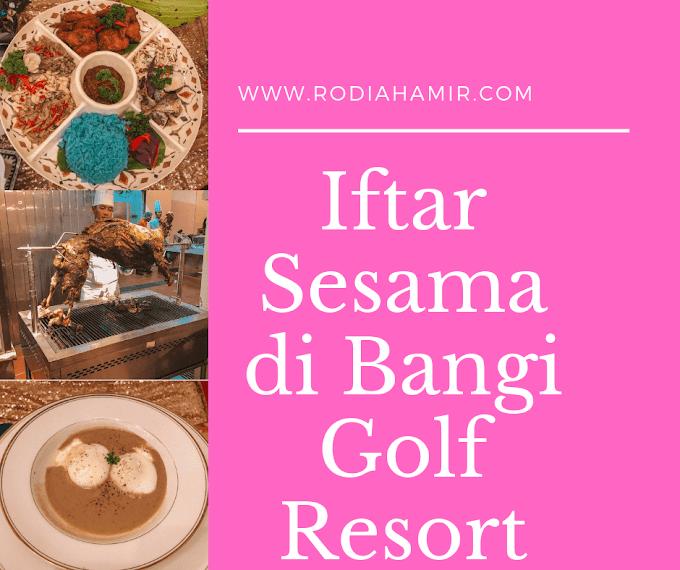 Iftar Sesama Di Bangi Golf Resort (BGR) Menikmati Buffet Ramadhan Serendah RM59