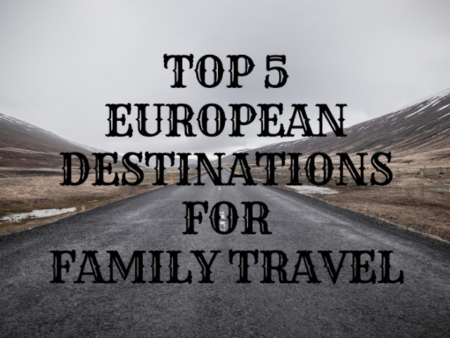 Top 5 European Destinations for Family Travel