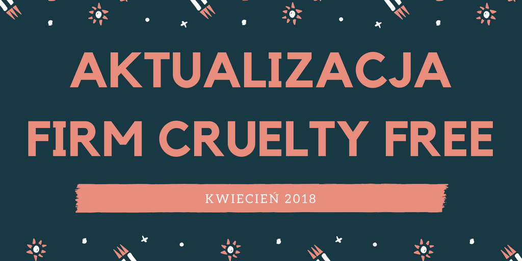 AKTUALIZACJA FIRM CRUELTY FREE / KWIECIEŃ 2018