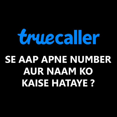 Remove Your Name And Number From Truecaller