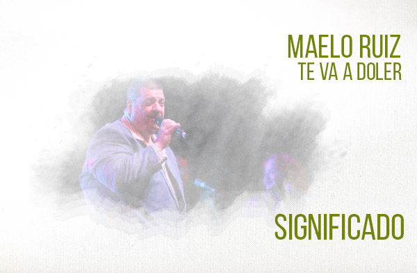 Te Va A Doler significado de la canción Maelo Ruiz.