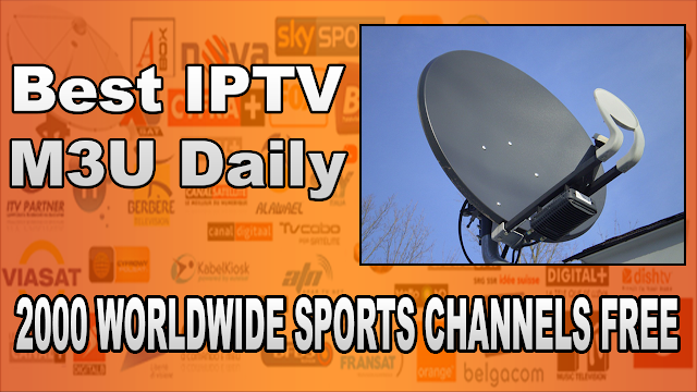 Best IPTV M3U Daily playlists sports worldwide 2000 channels free