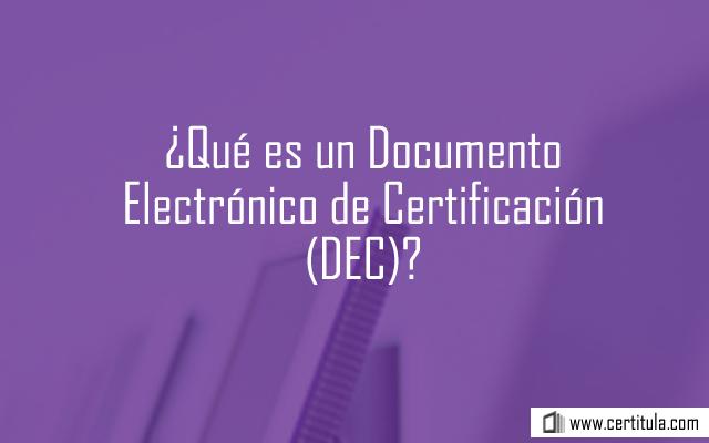 Documento Electrónico de Certificación (DEC)