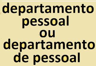 departamento pessoal ou departamento de pessoal - como se escreve