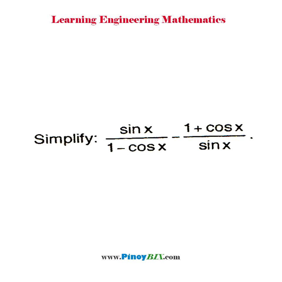 Simplify: [sin x/(1 - cos x)] - [(1 + cos x)/sin x]