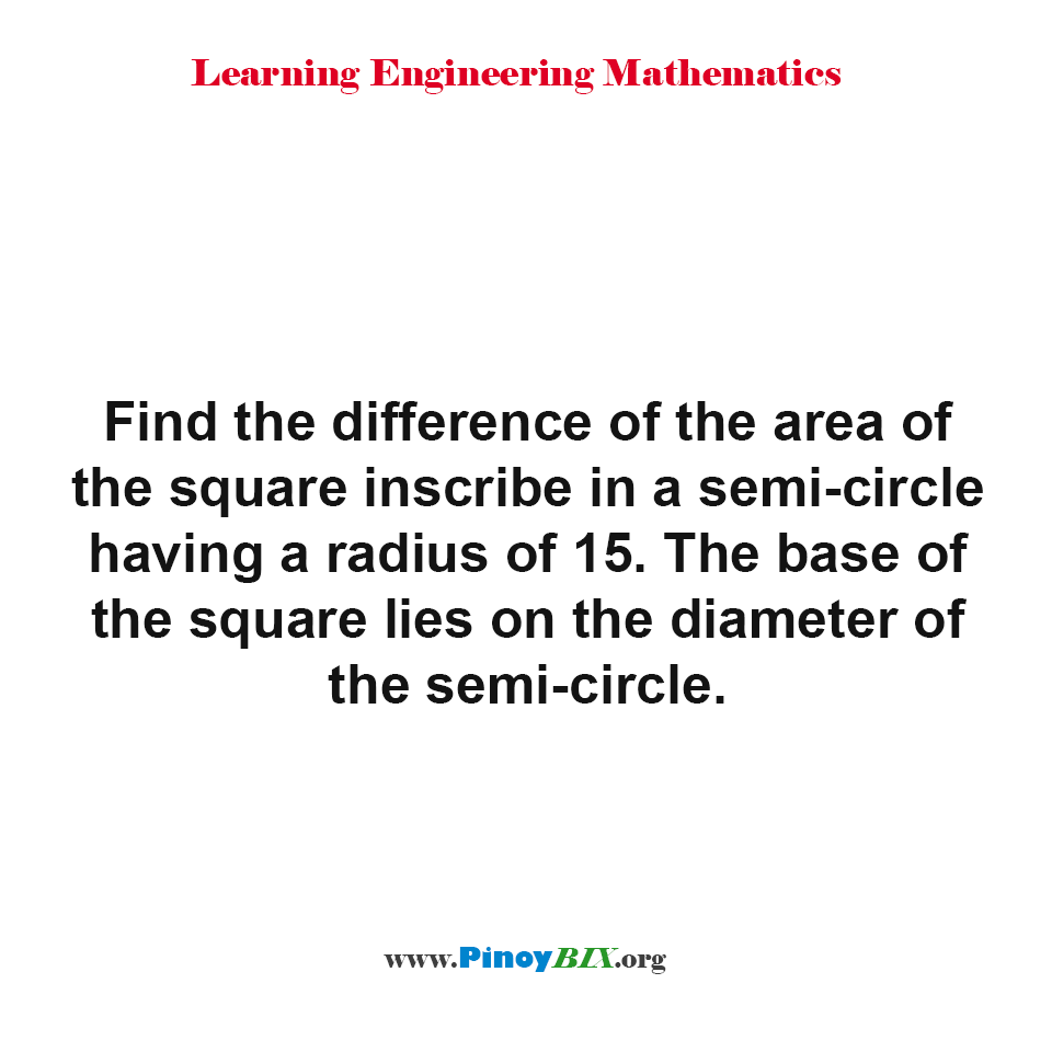 Find the difference of the area of the square inscribe in a semi-circle