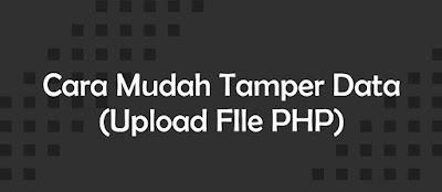 Cara Mudah Tamper Data (Upload FIle PHP)