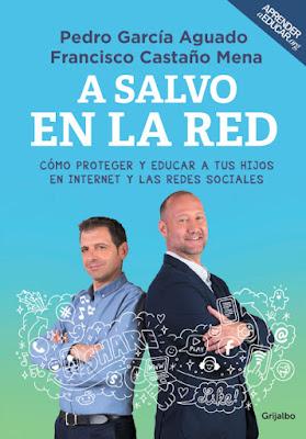 LIBRO - A salvo en la red  Pedro García Aguado & Francisco Castaño Mena  (Grijalbo - 9 marzo 2017) Autoayuda - Educación - Parenting - Padres & hijos COMPRAR ESTE LIBRO EN AMAZON ESPAÑA