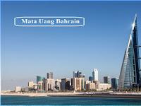 Mata Uang Bahrain - Nama, Kondisi Perekonomian, Gambar, dan Kursnya