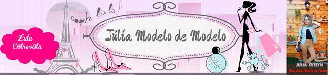Lulu Entrevista: Júlia Evelyn do blog Júlia Modelo de Modelo