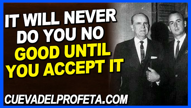 It will never do you no good until you accept it - William Marrion Branham Quotes