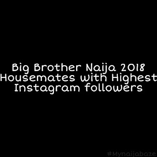 BBNaija 2018 housemates with the largest Instagram followers