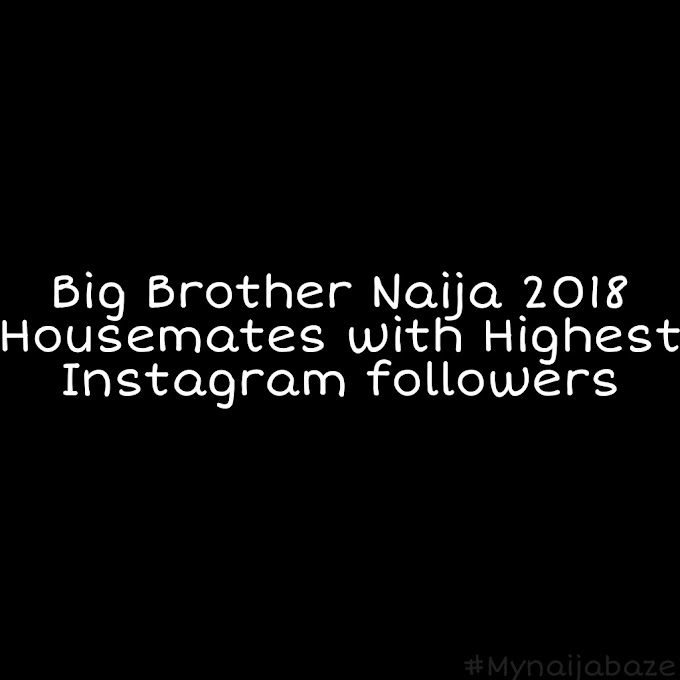 BBNaija 2018 housemates with the Highest Instagram followers