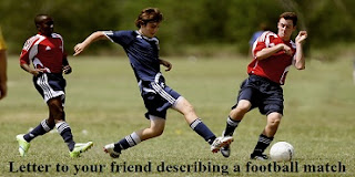Letter to your friend describing a football match