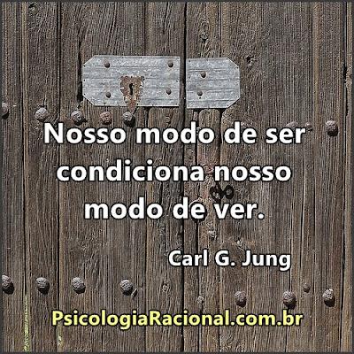Nosso modo de ser condiciona o nosso modo de ver. C G Jung frases