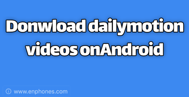 Donwload dailymotion videos offline in Android