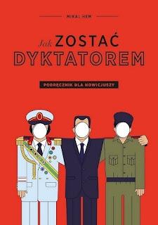 """""""Jak zostać dyktatorem? Podręcznik dla nowicjuszy"""" - Mikal Hem"""