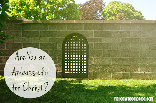 Hello Awesome: Are You an Ambassador for Christ?