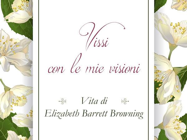 [ANTEPRIMA] Vissi con le mie visioni. Vita di Elizabeth Barrett Browning di Carmela Giustiniani.
