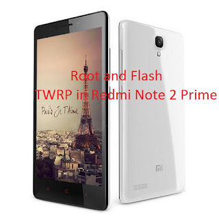 Root and Flash TWRP Redmi Note 2 Prime