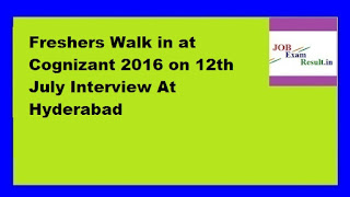 Freshers Walk in at Cognizant 2016 on 12th July Interview At Hyderabad