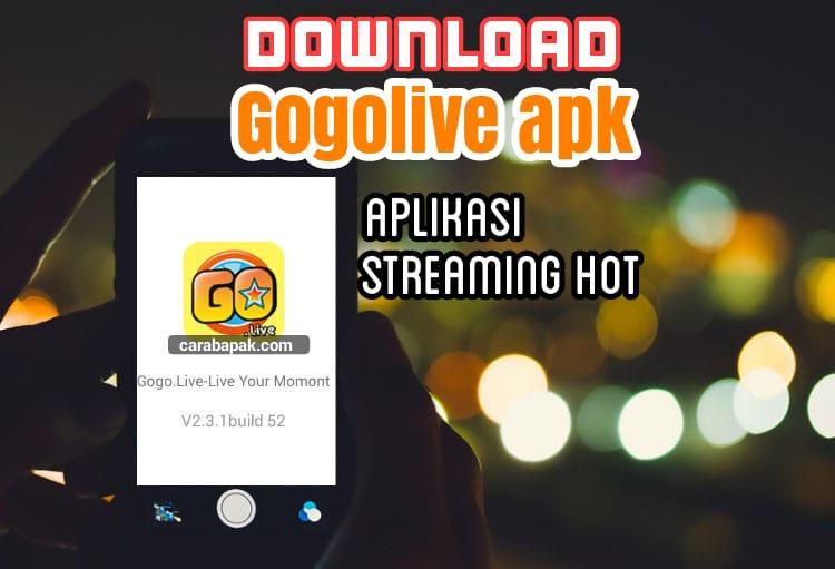 Gogolive apk - Aplikasi Streaming yang HOT | carabapak com