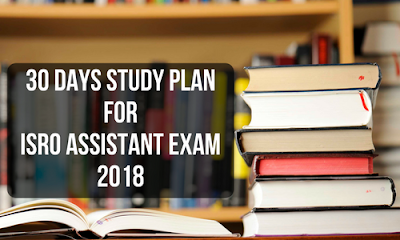 30 Days Study Plan for ISRO Assistant Exam 2018
