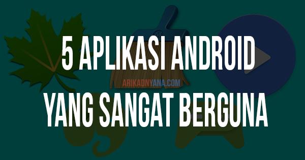 5 Aplikasi Paling Berguna Untuk Android, Wajib di Install!