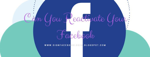 Can You Reactivate Your Facebook