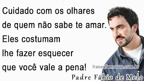 frases Fabio de Melo: Cuidado com os Olhares de Quem não Sabe te Amar