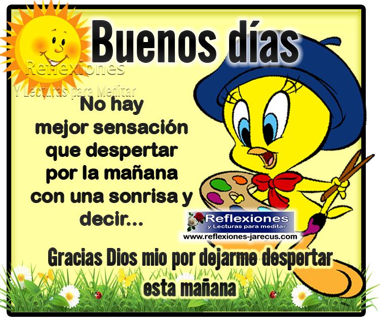 Buenos días No hay mejor sensación que despertar por la mañana con una sonrisa y decir: Gracias Dios mio por dejarme despertar esta mañana