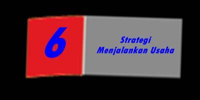 6 Strategi Menjalankan Usaha