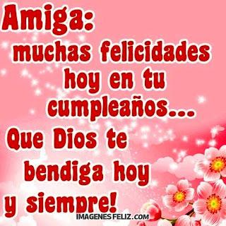 Feliz Cumpleaños Amiga Dios te bendiga Bendiciones