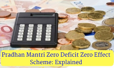 Pradhan Mantri Zero Deficit Zero Effect Scheme: Explained