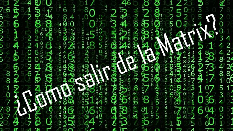 Conspiraciones y Noticias Actuales  ¿Cómo salir de la Matrix  39032d139a5a1